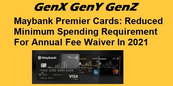 Maybank Premier Cards Reduced Minimum Spending Requirement For Annual Fee Waiver In 2021